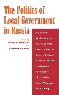 The Politics of Local Government in Russia (Hardback)