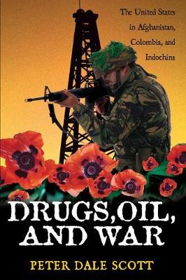 Drugs, Oil, and War: The United States in Afghanistan, Colombia, and Indochina - War and Peace Library (Paperback)