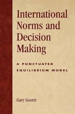 International Norms and Decisionmaking: A Punctuated Equilibrium Model (Paperback)