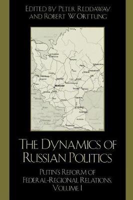 The Dynamics of Russian Politics: Putin's Reform of Federal-Regional Relations Volume 1: Putin's Reform of Federal-regional Relations (Paperback)