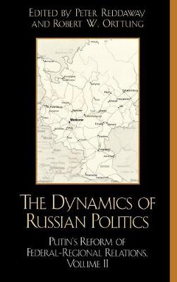 The Dynamics of Russian Politics: v. 2: Putin's Reform of Federal-Regional Relations (Hardback)
