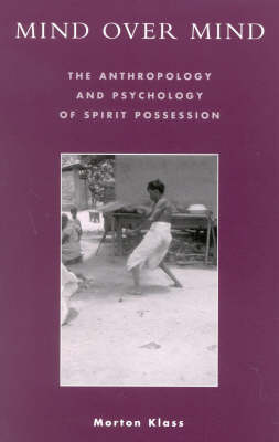 Mind over Mind: The Anthropology and Psychology of Spirit Possession (Paperback)
