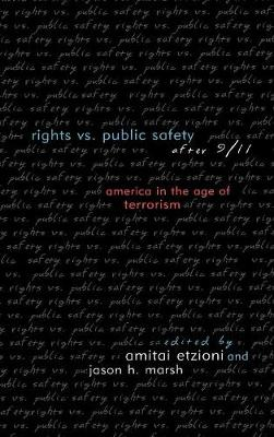 Rights vs. Public Safety after 9/11: America in the Age of Terrorism - Rights & Responsibilities (Hardback)