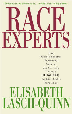Race Experts: How Racial Etiquette, Sensitivity Training, and New Age Therapy Hijacked the Civil Rights Revolution (Paperback)