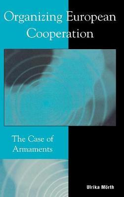 Organizing European Cooperation: The Case of Armaments (Hardback)