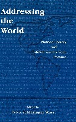 Addressing the World: National Identity and Internet Country Code Domains (Hardback)