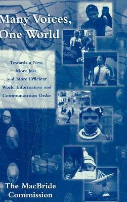 Many Voices, One World: Towards a New, More Just, and More Efficient World Information and Communication Order - Critical Media Studies: Institutions, Politics, and Culture (Hardback)