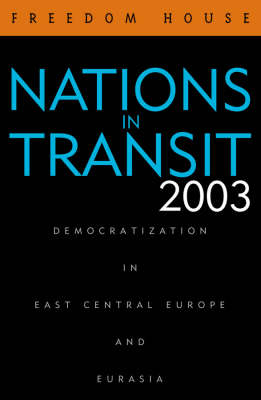 Nations in Transit 2003: Democratization in East Central Europe and Eurasia - Nations in Transit (Paperback)