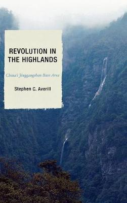 Revolution in the Highlands: China's Jinggangshan Base Area - State & Society in East Asia (Hardback)