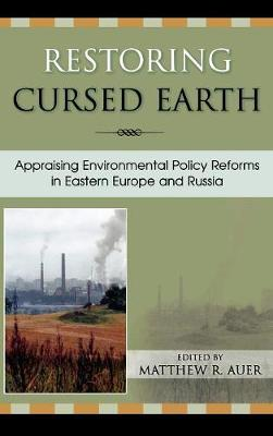 Restoring Cursed Earth: Appraising Environmental Policy Reforms in Eastern Europe and Russia (Hardback)