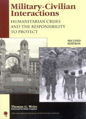 Military-Civilian Interactions: Humanitarian Crises and the Responsibility to Protect - New Millennium Books in International Studies (Hardback)