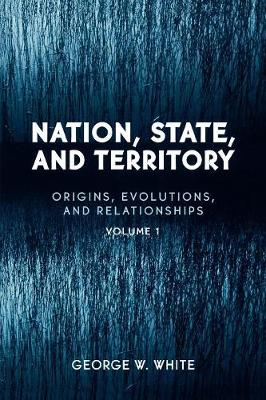 Nation, State, and Territory: Volume 1: Origins, Evolutions, and Relationships (Paperback)
