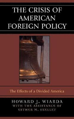 The Crisis of American Foreign Policy: The Effects of a Divided America (Hardback)