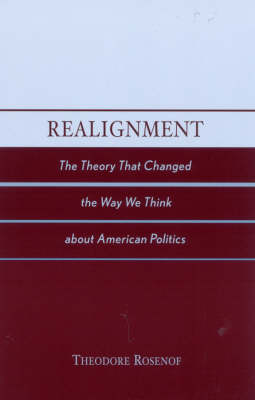 Realignment: The Theory That Changed the Way We Think about American Politics (Paperback)