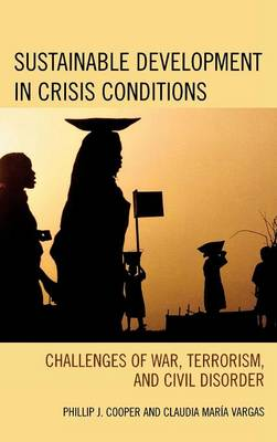 Sustainable Development in Crisis Conditions: Challenges of War, Terrorism, and Civil Disorder (Hardback)