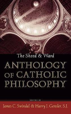 The Sheed and Ward Anthology of Catholic Philosophy - A Sheed & Ward Classic (Hardback)
