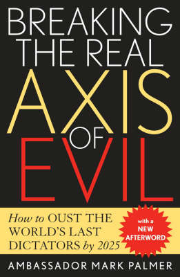 Breaking the Real Axis of Evil: How to Oust the World's Last Dictators by 2025 (Paperback)