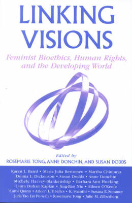 Linking Visions: Feminist Bioethics, Human Rights, and the Developing World - Studies in Social, Political, and Legal Philosophy (Hardback)