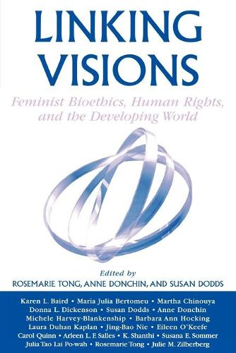 Linking Visions: Feminist Bioethics, Human Rights, and the Developing World - Studies in Social, Political, and Legal Philosophy (Paperback)