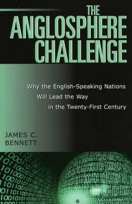 The Anglosphere Challenge: Why the English-Speaking Nations Will Lead the Way in the Twenty-First Century (Hardback)