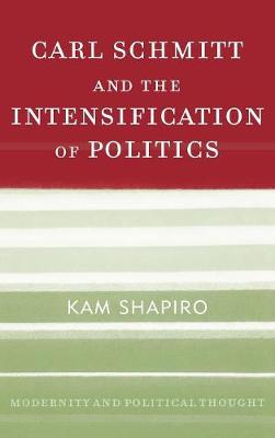Carl Schmitt and the Intensification of Politics - Modernity and Political Thought (Hardback)