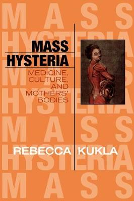 Mass Hysteria: Medicine, Culture, and Mothers' Bodies - Explorations in Bioethics and the Medical Humanities (Paperback)