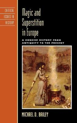 Magic and Superstition in Europe: A Concise History from Antiquity to the Present - Critical Issues in World and International History (Hardback)