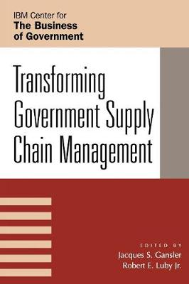 Transforming Government Supply Chain Management - IBM Center for the Business of Government (Paperback)