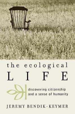 The Ecological Life: Discovering Citizenship and a Sense of Humanity - Nature's Meaning (Paperback)