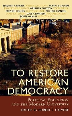 To Restore American Democracy: Political Education and the Modern University (Hardback)