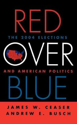 Red Over Blue: The 2004 Elections and American Politics (Hardback)