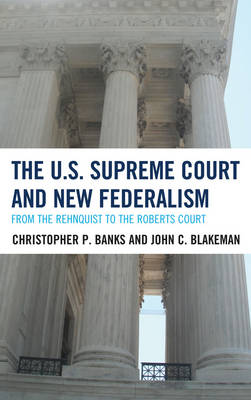 The U.S. Supreme Court and New Federalism: From the Rehnquist to the Roberts Court (Hardback)