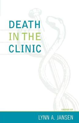 Death in the Clinic - Practicing Bioethics (Paperback)