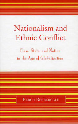 Nationalism and Ethnic Conflict: Class, State, and Nation in the Age of Globalization (Hardback)