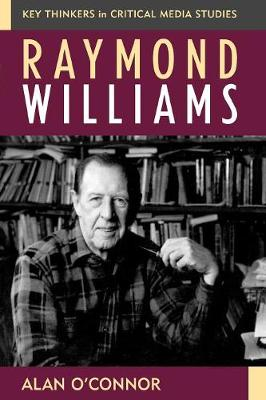 Raymond Williams - Critical Media Studies: Institutions, Politics, and Culture (Paperback)