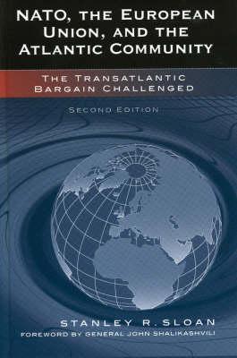NATO, the European Union, and the Atlantic Community: The Transatlantic Bargain Challenged (Hardback)