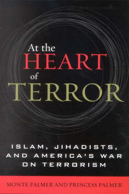 At the Heart of Terror: Islam, Jihadists, and America's War on Terrorism (Hardback)