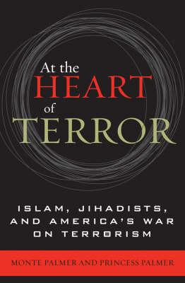 At the Heart of Terror: Islam, Jihadists, and America's War on Terrorism (Paperback)