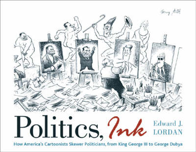 Politics, Ink: How Cartoonists Skewer America's Politicians, from King George III to George Dubya (Paperback)