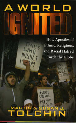 A World Ignited: How Apostles of Ethnic, Religious, and Racial Hatred Torch the Globe (Hardback)