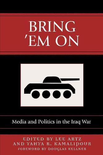 Bring 'Em On: Media and Politics in the Iraq War - Communication, Media, and Politics (Paperback)