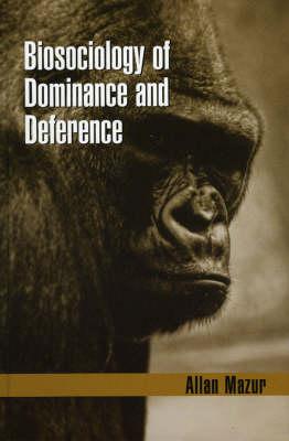 Biosociology of Dominance and Deference (Hardback)