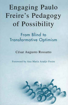 Engaging Paulo Freire's Pedagogy of Possibility: From Blind to Transformative Optimism (Paperback)