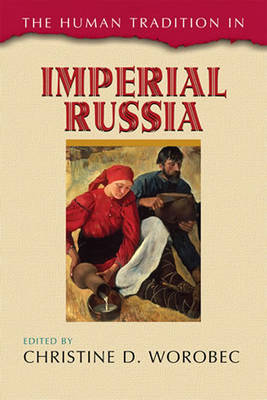 The Human Tradition in Imperial Russia - The Human Tradition around the World series (Paperback)