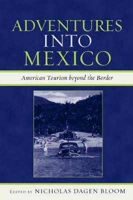 Adventures into Mexico: American Tourism beyond the Border - Jaguar Books on Latin America (Paperback)