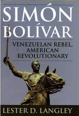 Simon Bolivar: Venezuelan Rebel, American Revolutionary - Latin American Silhouettes (Hardback)