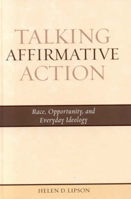 Talking Affirmative Action: Race, Opportunity, and Everyday Ideology (Hardback)