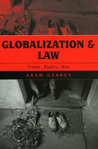 Globalization and Law: Trade, Rights, War - Globalization (Hardback)