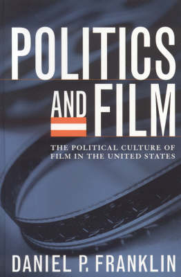 Politics and Film: The Political Culture of Film in the United States (Hardback)