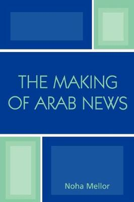The Making of Arab News (Paperback)
